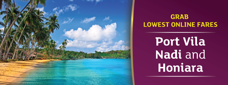 lowest online fares to Port Vila, Nadi and Honiara